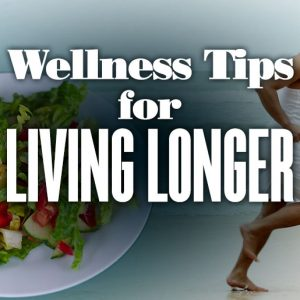 Wellness Tips for Living Longer